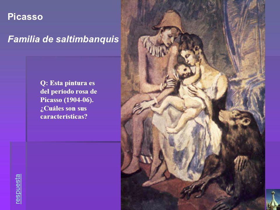 Q: Esta pintura es del período rosa de Picasso (1904-06). ¿Cuáles son sus características? respuesta Picasso Familia de saltimbanquis