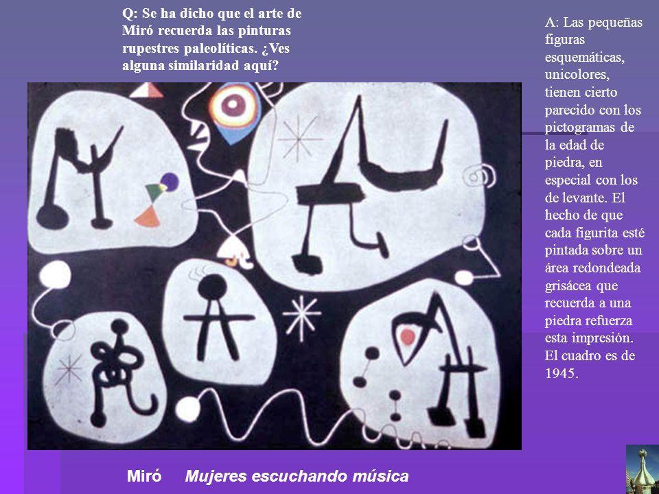 Q: Se ha dicho que el arte de Miró recuerda las pinturas rupestres paleolíticas. ¿Ves alguna similaridad aquí? A: Las pequeñas figuras esquemáticas, u