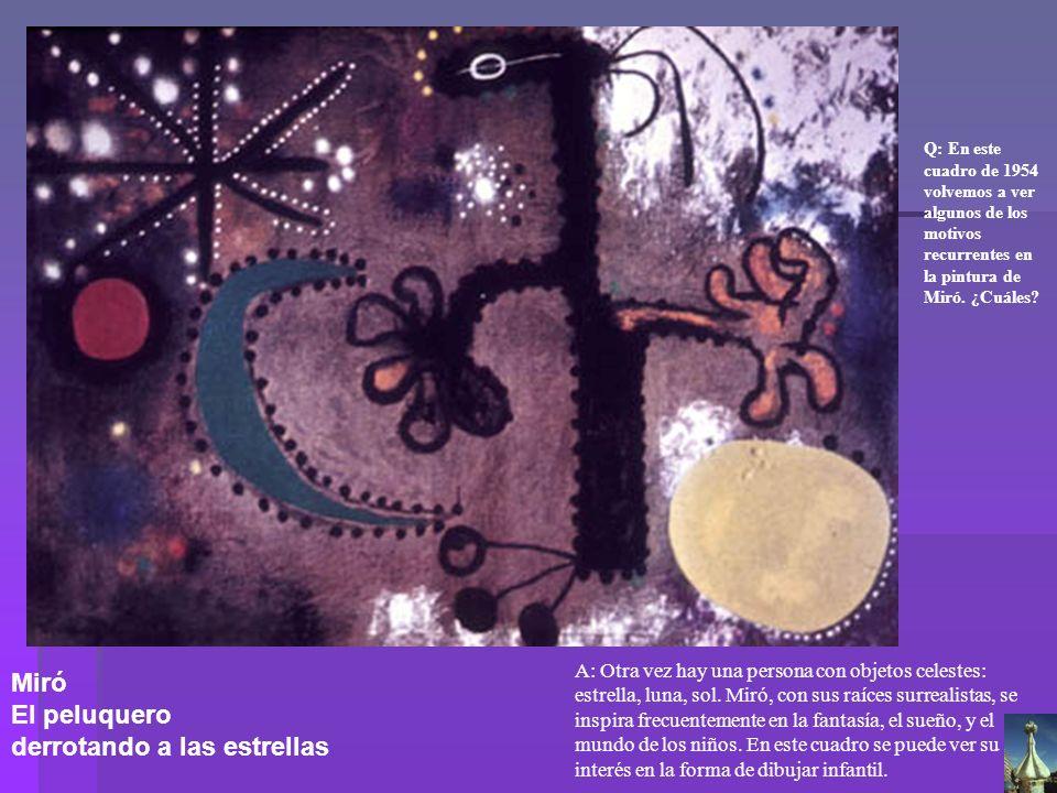 Q: En este cuadro de 1954 volvemos a ver algunos de los motivos recurrentes en la pintura de Miró. ¿Cuáles? A: Otra vez hay una persona con objetos ce