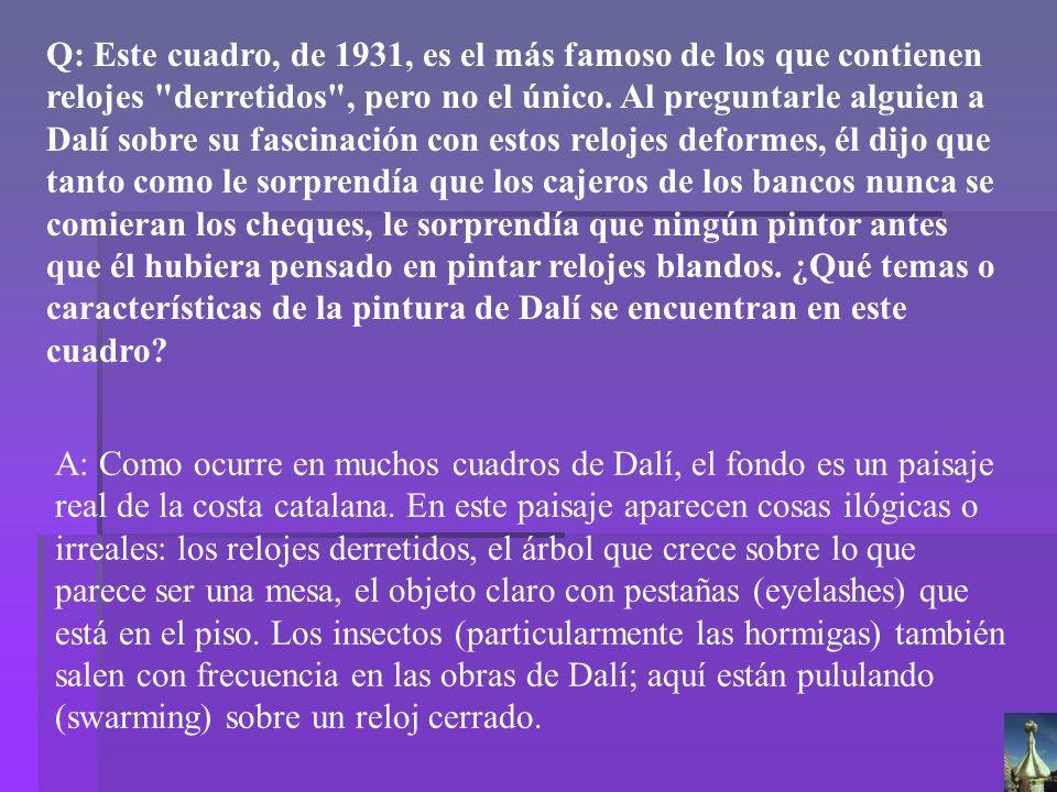 Dalí La persistencia de la memoria Q: Este cuadro, de 1931, es el más famoso de los que contienen relojes