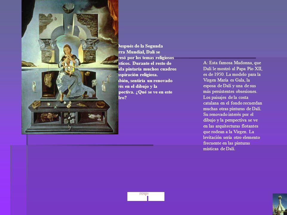 Dalí La Madonna de Port Lligat Q: Después de la Segunda Guerra Mundial, Dalí se interesó por los temas religiosos y místicos. Durante el resto de su v