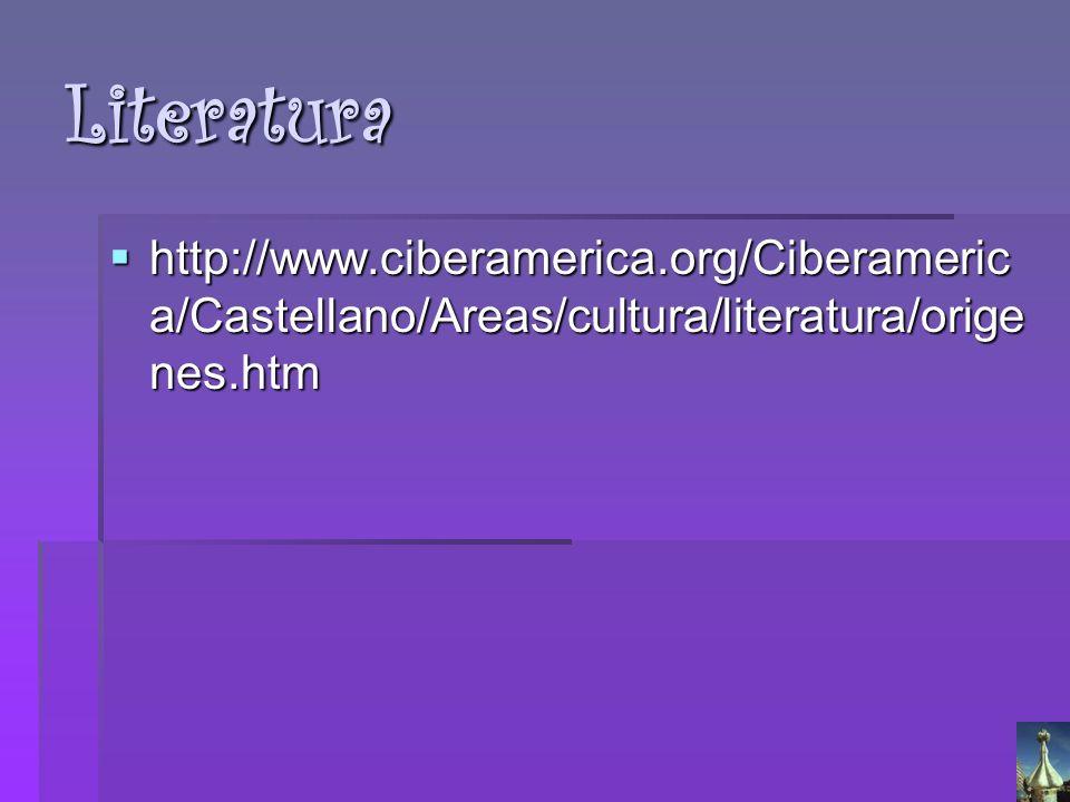 Literatura http://www.ciberamerica.org/Ciberameric a/Castellano/Areas/cultura/literatura/orige nes.htm http://www.ciberamerica.org/Ciberameric a/Caste