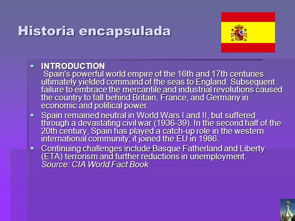 Historia encapsulada INTRODUCTION Spain's powerful world empire of the 16th and 17th centuries ultimately yielded command of the seas to England. Subs