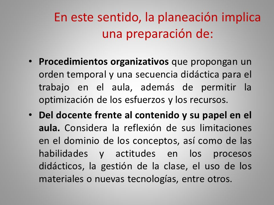 En este sentido, la planeación implica una preparación de: Formas de evaluación que sean congruentes con las intenciones educativas y las experiencias