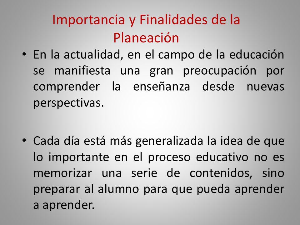 Importancia y Finalidades de la Planeación ¿Por qué es importante la planeación didáctica en nuestra labor docente? Porque orienta los procesos para e