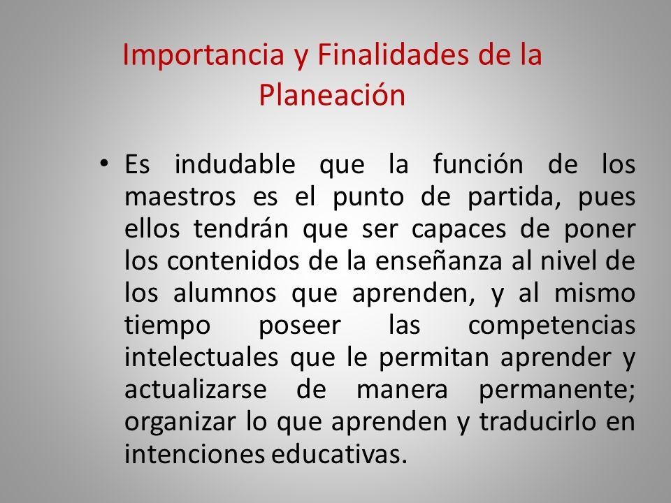 Importancia y Finalidades de la Planeación Sin embargo, si realmente se busca que el alumno realice con éxito la función de aprender, tendrá que intro
