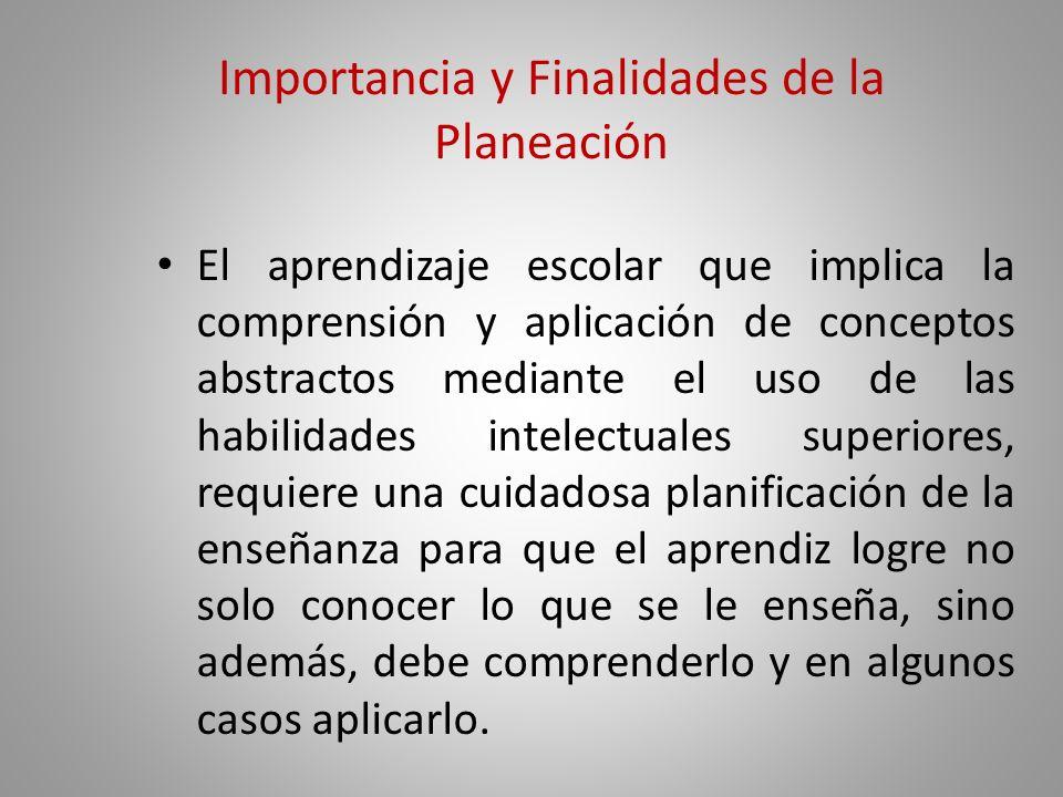 Importancia y Finalidades de la Planeación Es indudable que la función de los maestros es el punto de partida, pues ellos tendrán que ser capaces de p
