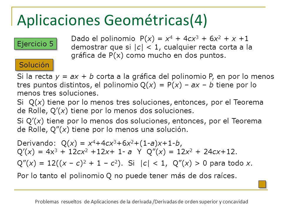 Aplicaciones Geométricas(4) Si Q(x) tiene por lo menos tres soluciones, entonces, por el Teorema de Rolle, Q(x) tiene por lo menos dos soluciones. Si
