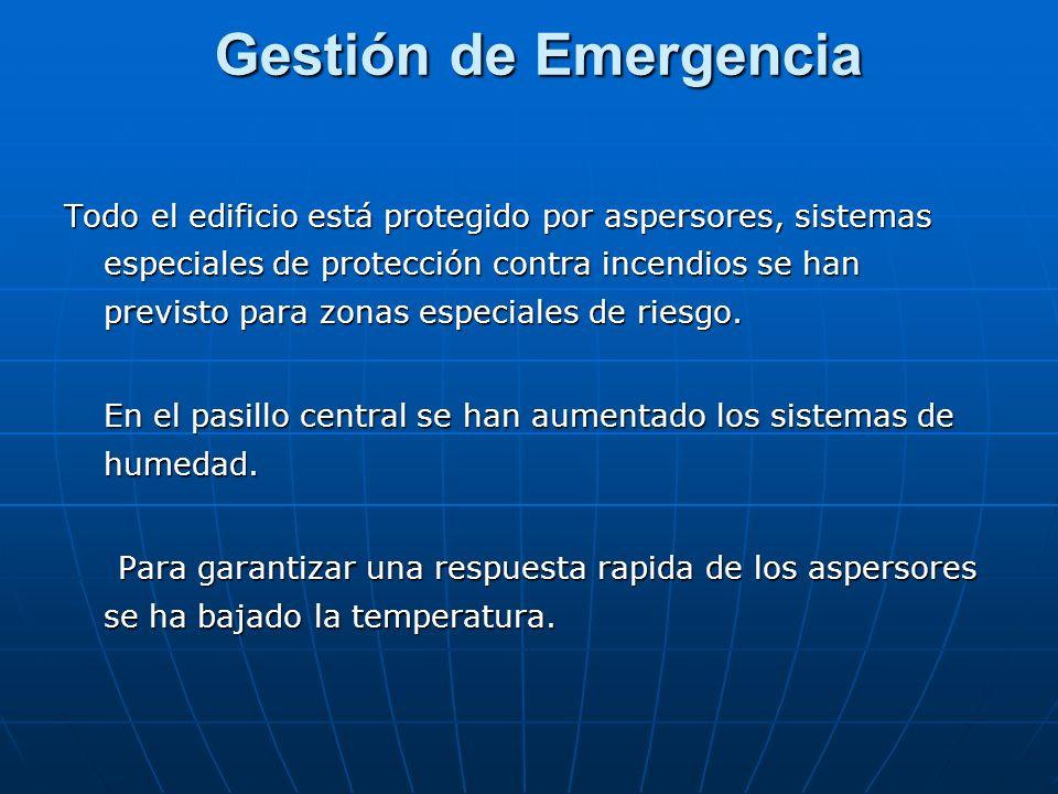Gestión de Emergencia Todo el edificio está protegido por aspersores, sistemas especiales de protección contra incendios se han previsto para zonas es