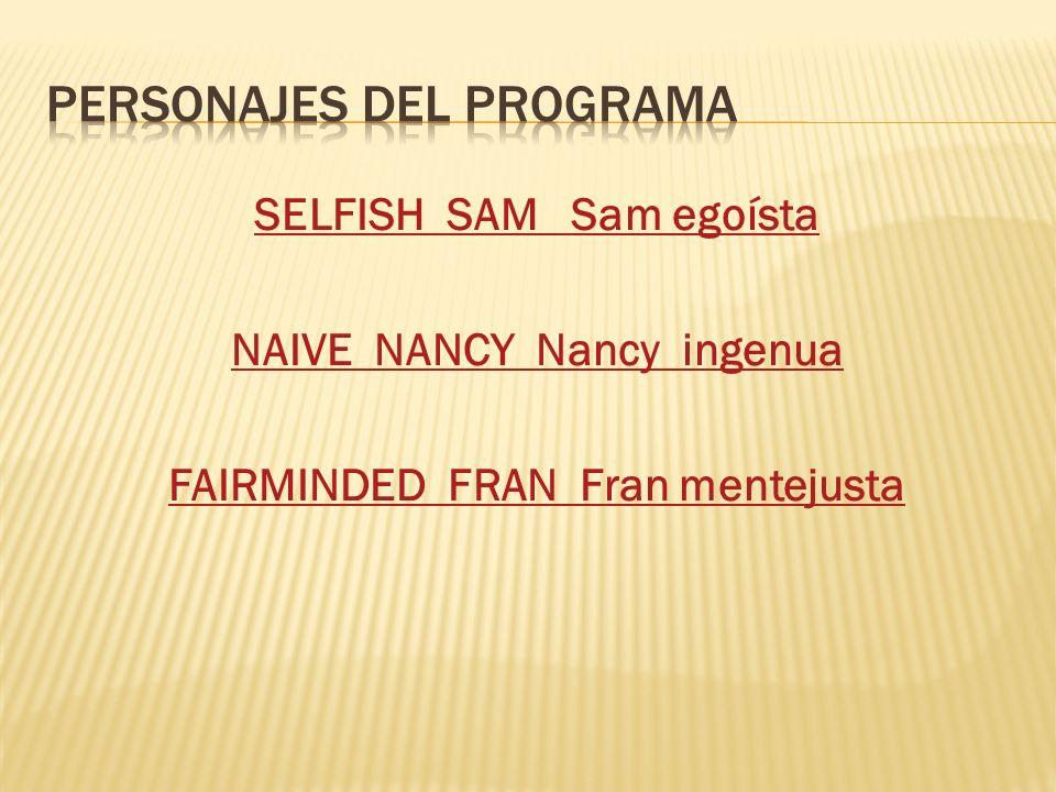 SELFISH SAM Sam egoísta NAIVE NANCY Nancy ingenua FAIRMINDED FRAN Fran mentejusta