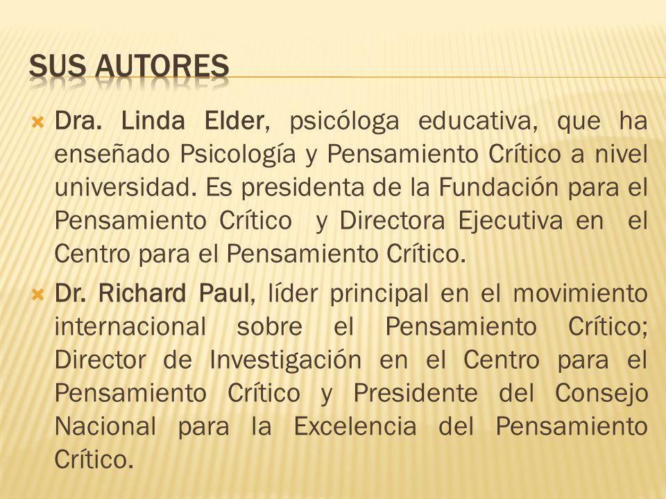 Dra. Linda Elder, psicóloga educativa, que ha enseñado Psicología y Pensamiento Crítico a nivel universidad. Es presidenta de la Fundación para el Pen