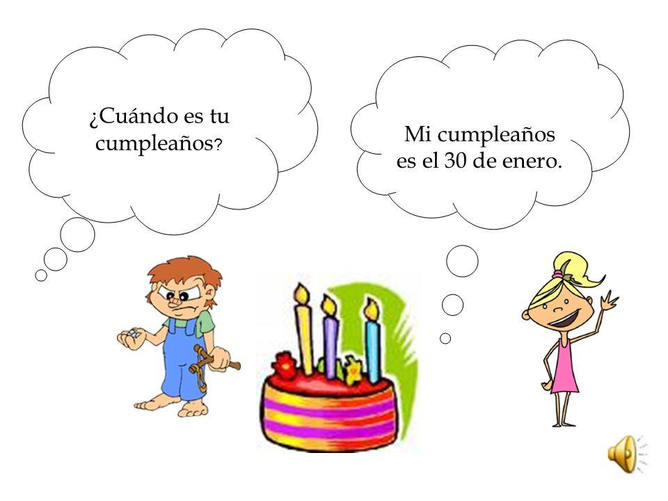 ¿Cuándo es tu cumpleaños ? Mi cumpleaños es el 30 de enero.