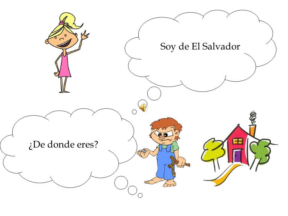 Soy de El Salvador ¿De donde eres?