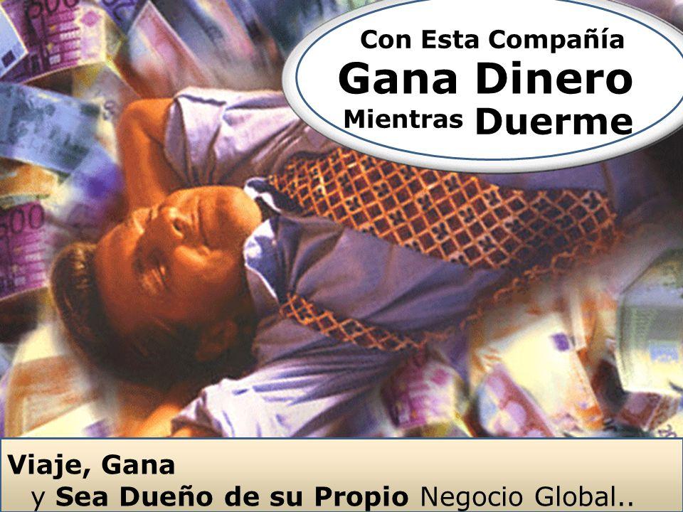 Gana Dinero Mientras Duerme Viaje, Gana y Sea Dueño de su Propio Negocio Global.. Con Esta Compañía