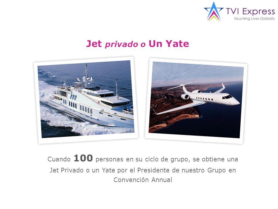 Cuando 100 personas en su ciclo de grupo, se obtiene una Jet Privado o un Yate por el Presidente de nuestro Grupo en Convención Annual Jet privado o Un Yate