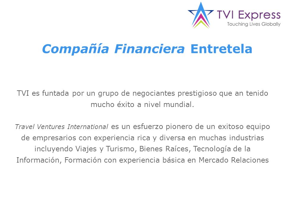 TVI es funtada por un grupo de negociantes prestigioso que an tenido mucho éxito a nivel mundial.