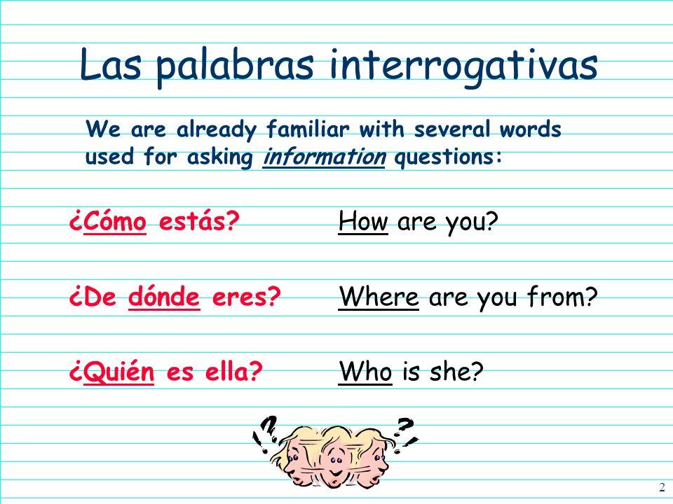 2 Las palabras interrogativas ¿Cómo estás?How are you.