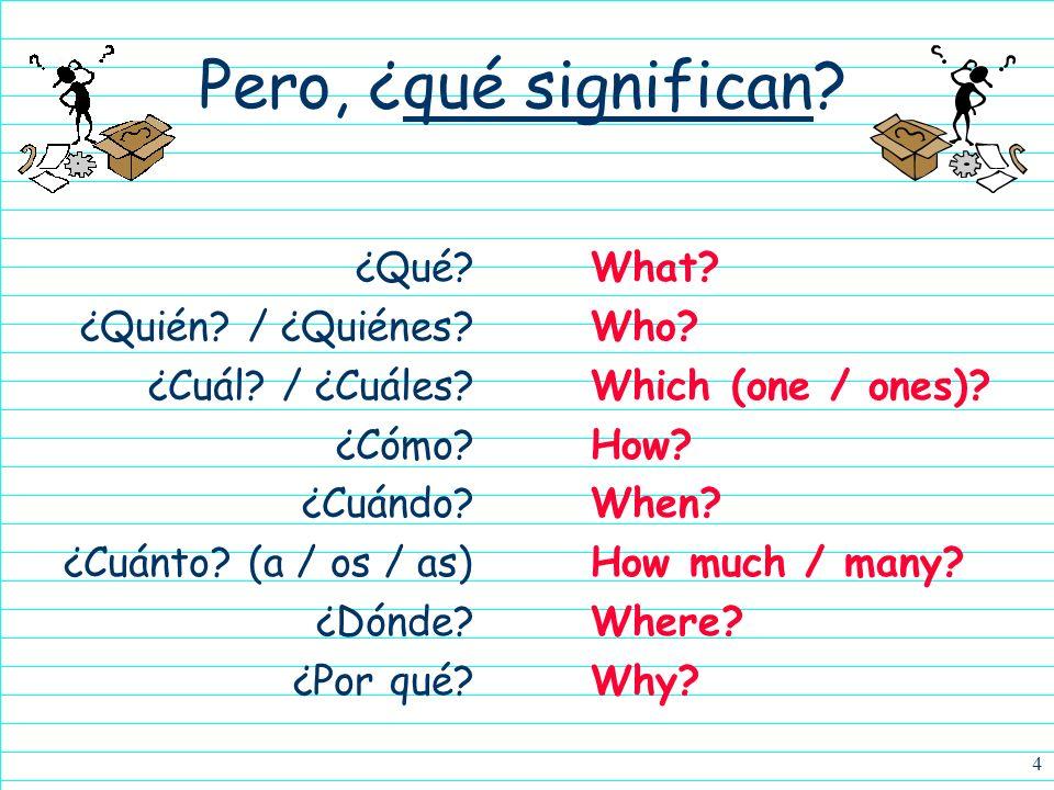 3 Todas las palabras interrogativas… ¿Qué? ¿Quién? / ¿Quiénes? ¿Cuál? / ¿Cuáles? ¿Cómo? ¿Cuándo? ¿Cuánto? (a / os / as) ¿Dónde? ¿Por qué?