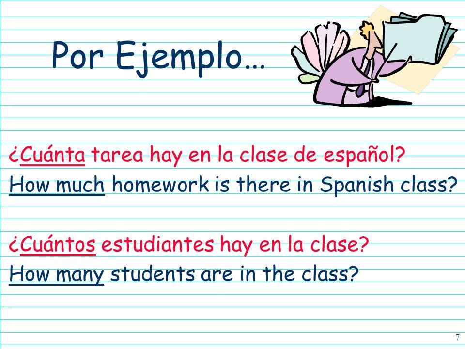 7 ¿Cuánta tarea hay en la clase de español.How much homework is there in Spanish class.