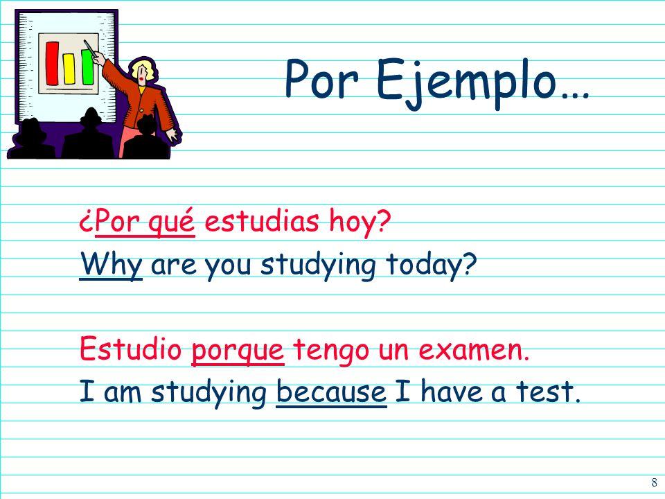 8 ¿Por qué estudias hoy.Why are you studying today.