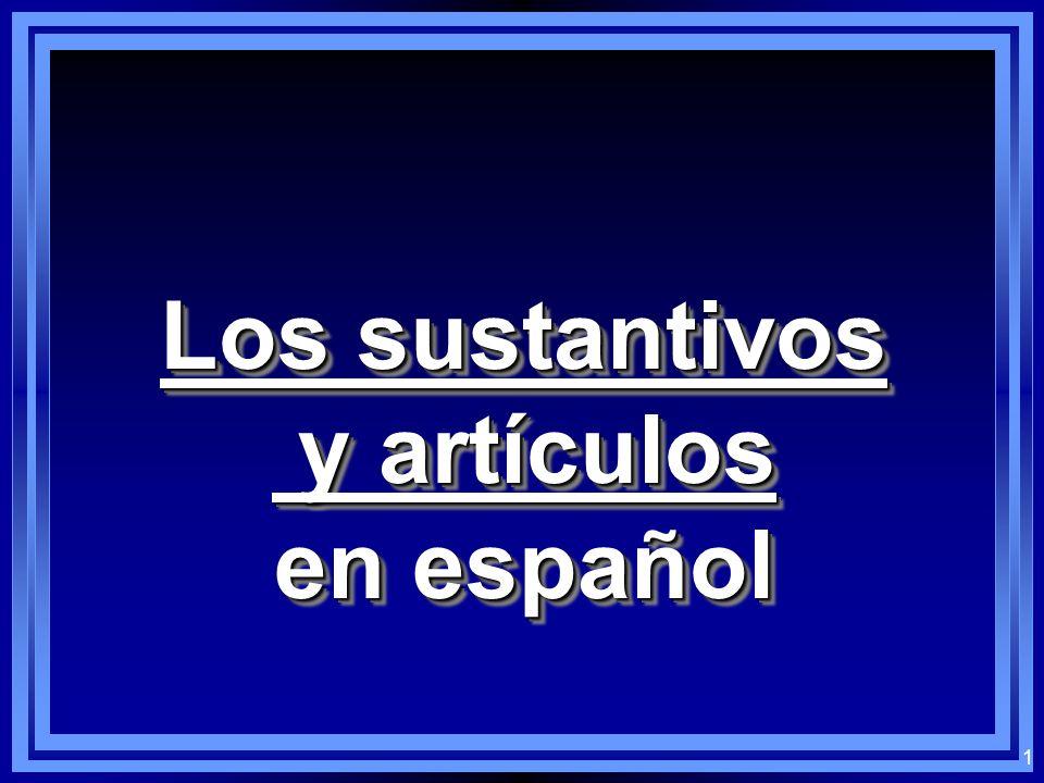 1 Los sustantivos y artículos y artículos en español Los sustantivos y artículos y artículos en español