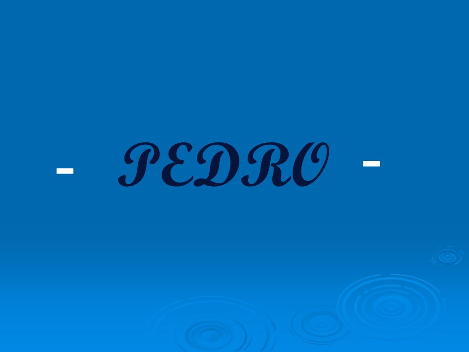 - - PEDRO