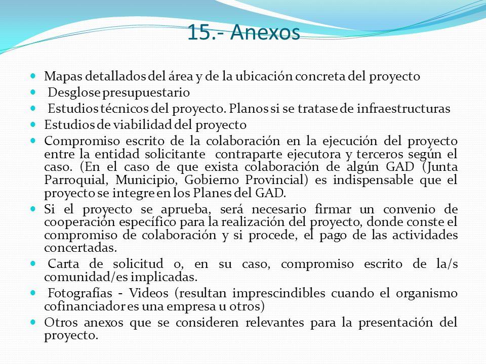15.- Anexos Mapas detallados del área y de la ubicación concreta del proyecto Desglose presupuestario Estudios técnicos del proyecto. Planos si se tra