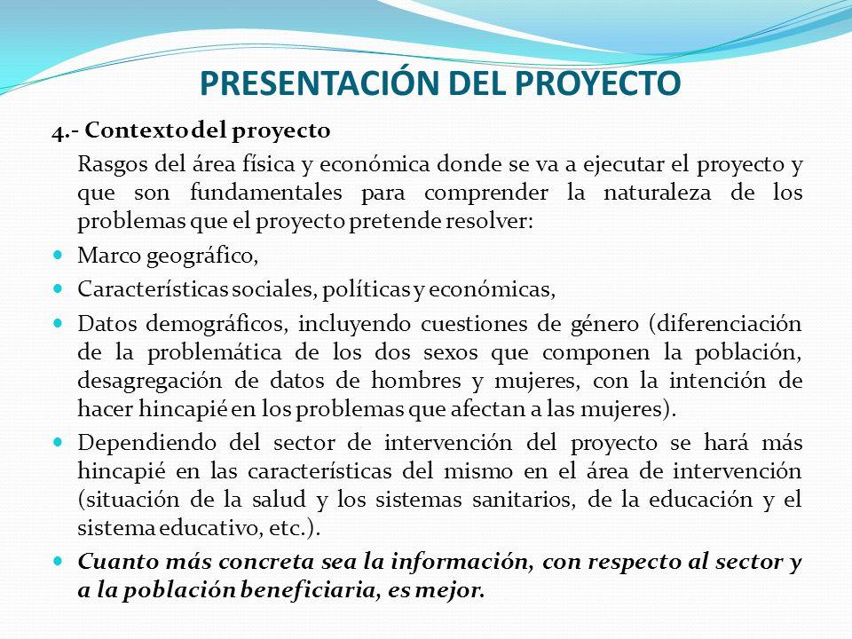 PRESENTACIÓN DEL PROYECTO 4.- Contexto del proyecto Rasgos del área física y económica donde se va a ejecutar el proyecto y que son fundamentales para
