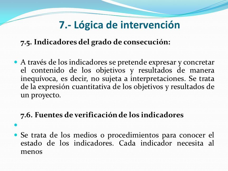 7.- Lógica de intervención 7.5. Indicadores del grado de consecución: A través de los indicadores se pretende expresar y concretar el contenido de los