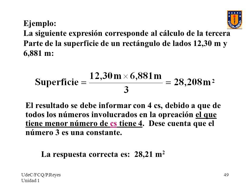 UdeC/FCQ/P.Reyes Unidad 1 49 El resultado se debe informar con 4 cs, debido a que de todos los números involucrados en la opreación el que tiene menor