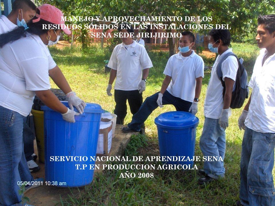 MANEJO Y APROVECHAMIENTO DE LOS RESIDUOS SÓLIDOS EN LAS INSTALACIONES DEL SENA SEDE JIRIJIRIMO SERVICIO NACIONAL DE APRENDIZAJE SENA T.P EN PRODUCCION
