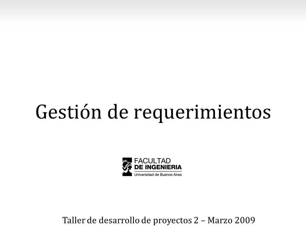 Taller de desarrollo de proyectos 2 – Marzo 2009 Gestión de requerimientos
