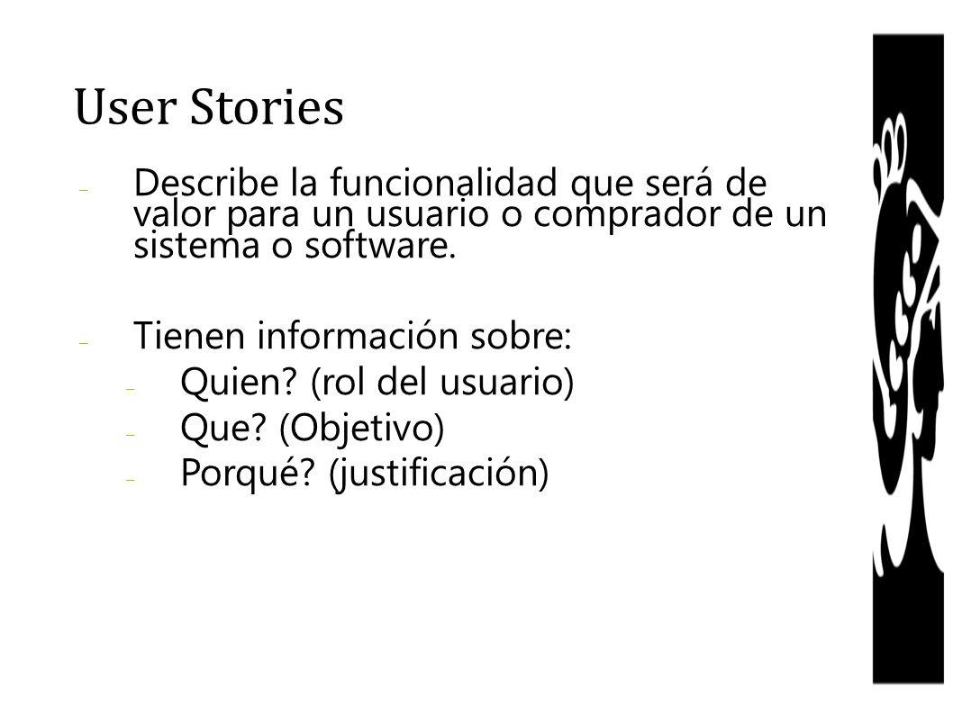 – Describe la funcionalidad que será de valor para un usuario o comprador de un sistema o software. – Tienen información sobre: – Quien? (rol del usua