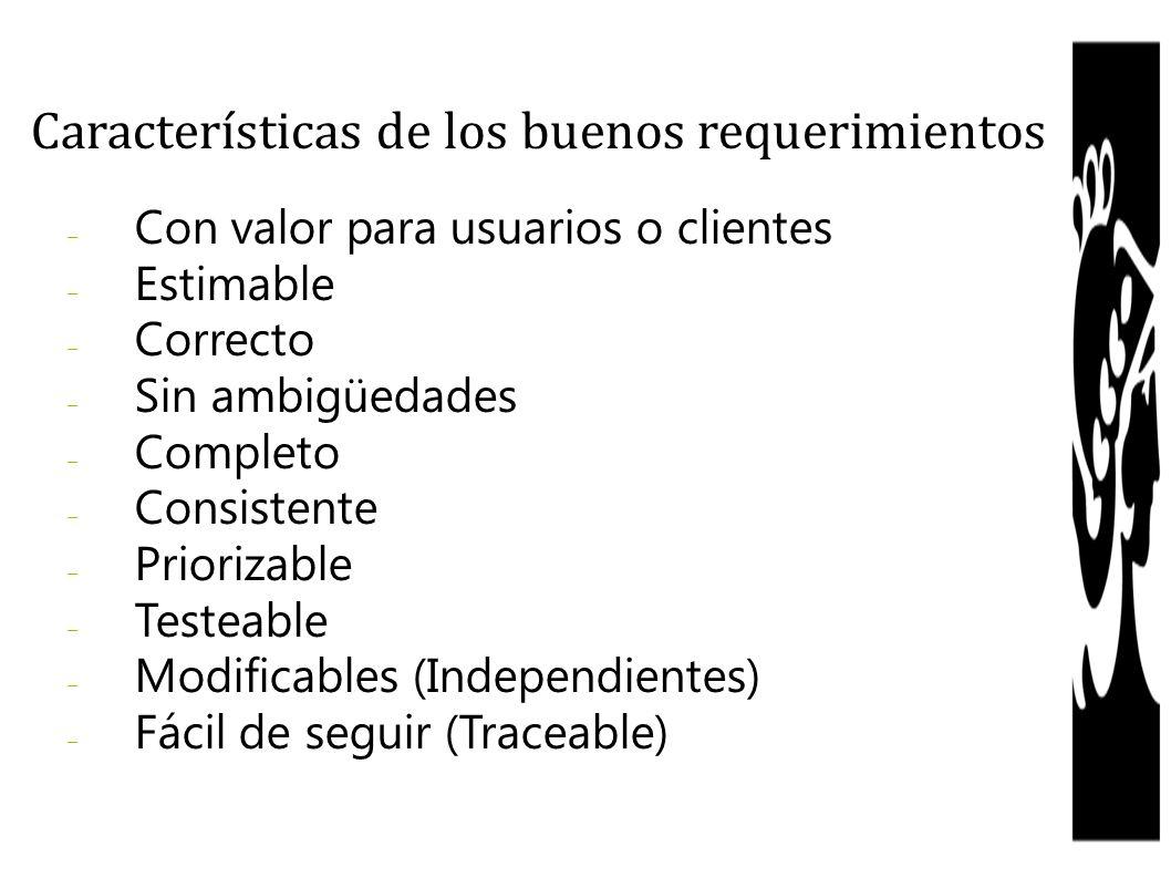 – Con valor para usuarios o clientes – Estimable – Correcto – Sin ambigüedades – Completo – Consistente – Priorizable – Testeable – Modificables (Inde