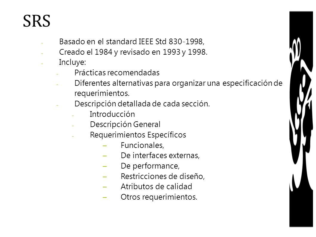 – Basado en el standard IEEE Std 830-1998, – Creado el 1984 y revisado en 1993 y 1998. – Incluye: – Prácticas recomendadas – Diferentes alternativas p