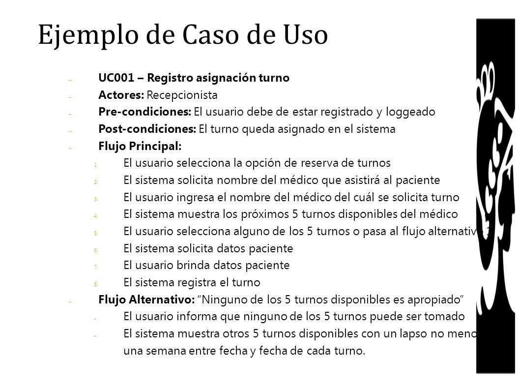 – UC001 – Registro asignación turno – Actores: Recepcionista – Pre-condiciones: El usuario debe de estar registrado y loggeado – Post-condiciones: El