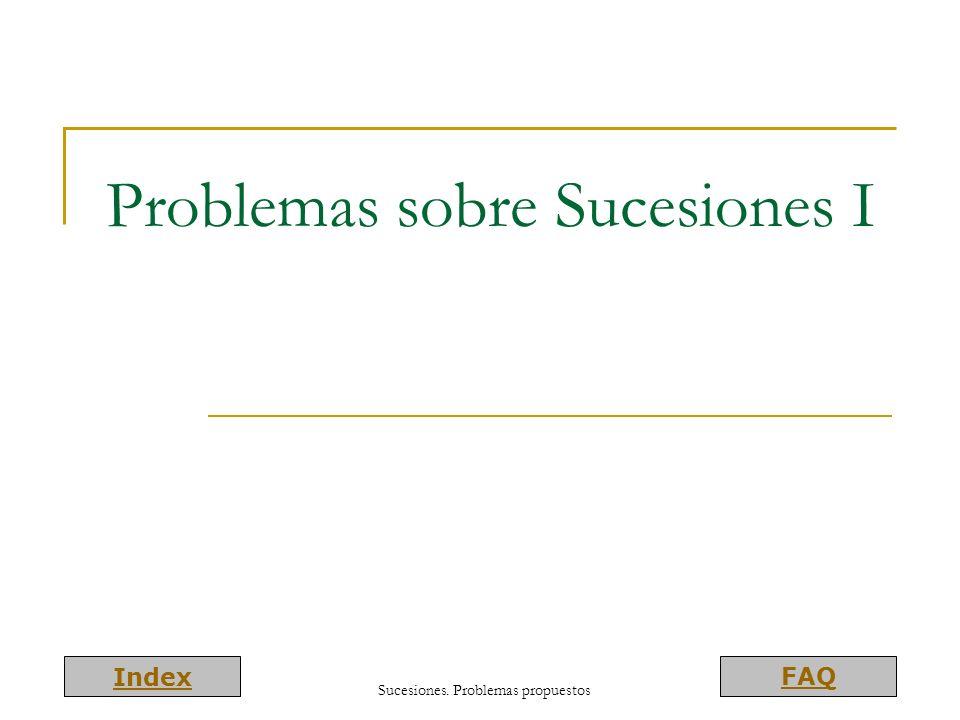 Index FAQ Problemas sobre Sucesiones I Sucesiones. Problemas propuestos