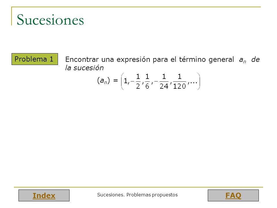Index FAQ Sucesiones. Problemas propuestos Sucesiones Problema 1 Encontrar una expresión para el término general a n de la sucesión (a n ) =