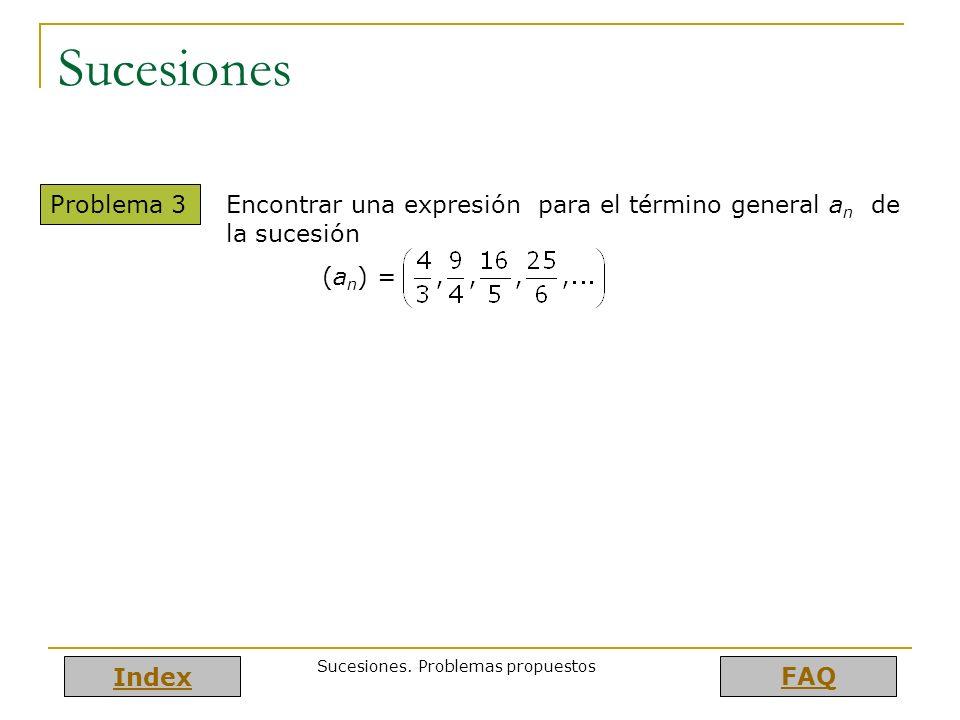 Index FAQ Sucesiones. Problemas propuestos Sucesiones Problema 3 Encontrar una expresión para el término general a n de la sucesión (a n ) =