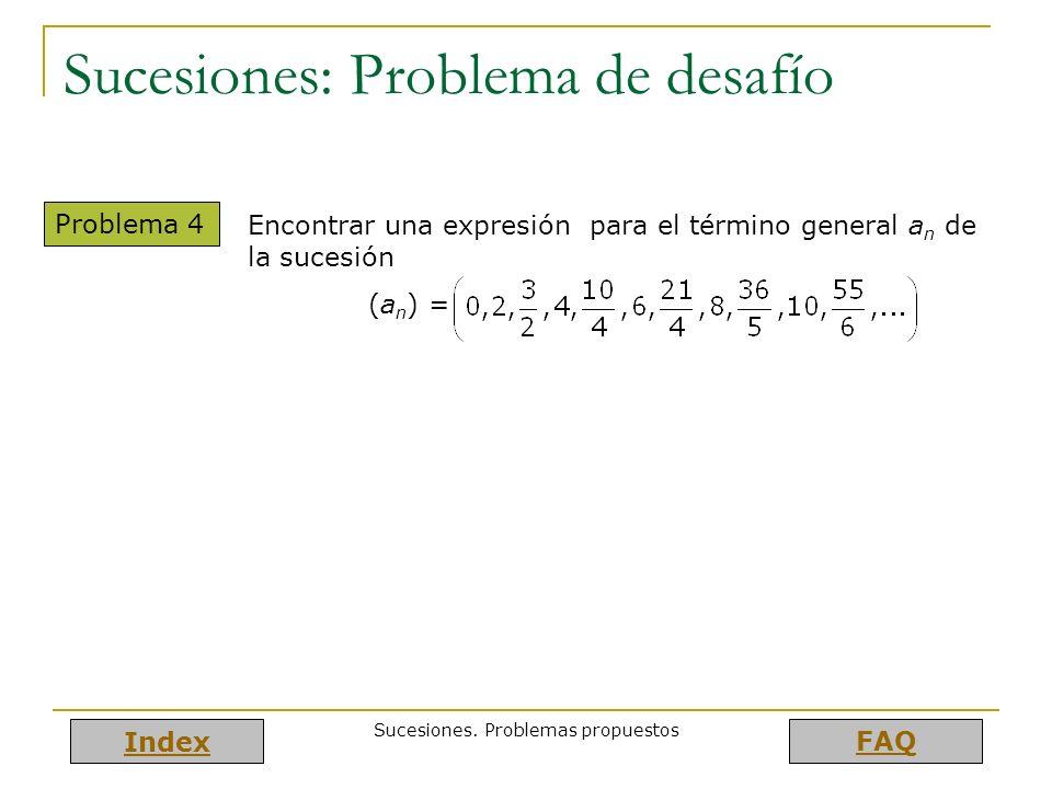 Index FAQ Sucesiones. Problemas propuestos Sucesiones: Problema de desafío Problema 4 Encontrar una expresión para el término general a n de la sucesi