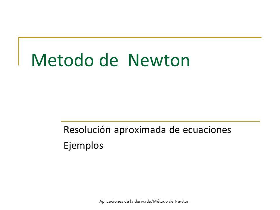 Metodo de Newton Resolución aproximada de ecuaciones Ejemplos Aplicaciones de la derivada/Método de Newton