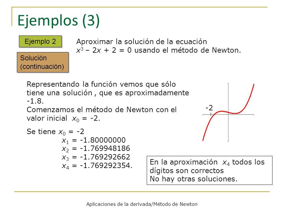 Aplicaciones de la derivada/Método de Newton Ejemplos (3) Ejemplo 2 Representando la función vemos que sólo tiene una solución, que es aproximadamente