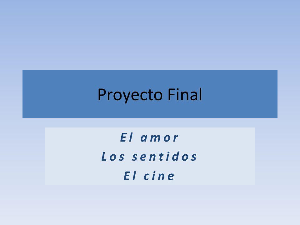 Proyecto Final El amor Los sentidos El cine