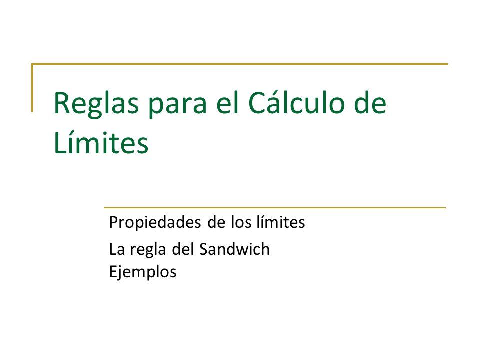 Reglas para el Cálculo de Límites Propiedades de los límites La regla del Sandwich Ejemplos