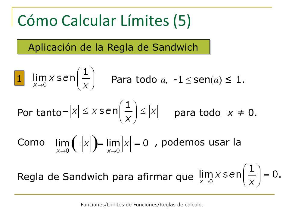 Cómo Calcular Límites (5) Aplicación de la Regla de Sandwich 1 1 Para todo α, -1 sen (α) 1. Por tanto para todo x 0. Como, podemos usar la Regla de Sa
