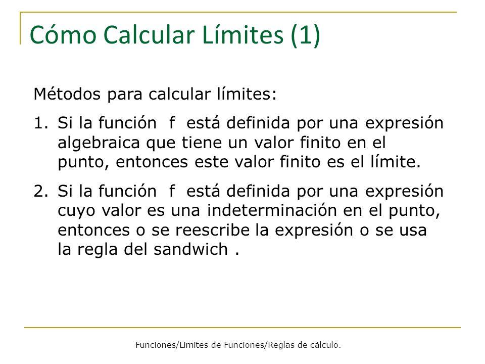 Cómo Calcular Límites (1) Métodos para calcular límites: 1.Si la función f está definida por una expresión algebraica que tiene un valor finito en el