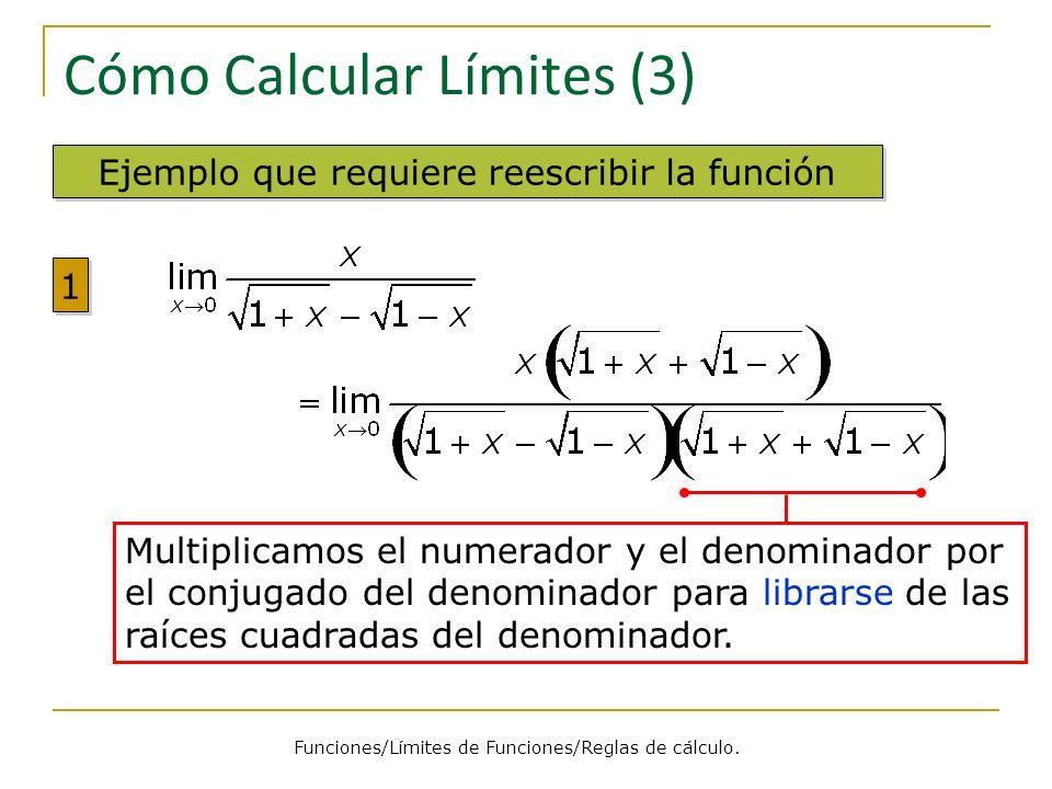 Cómo Calcular Límites (3) Ejemplo que requiere reescribir la función 1 1 Multiplicamos el numerador y el denominador por el conjugado del denominador