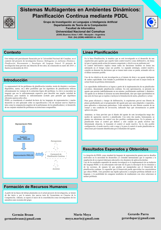 Sistemas Multiagentes en Ambientes Dinámicos: Planificación Continua mediante PDDL Grupo de Investigación en Lenguajes e Inteligencia Artificial Departamento de Teoría de la Computación Facultad de Informática Universidad Nacional del Comahue (8300) Buenos Aires 1.400 - Neuquén - Argentina FAX: (54) (0299) 4490300 int.