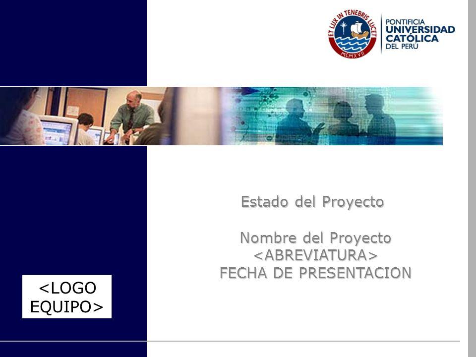 Estado del Proyecto Nombre del Proyecto <ABREVIATURA> FECHA DE PRESENTACION