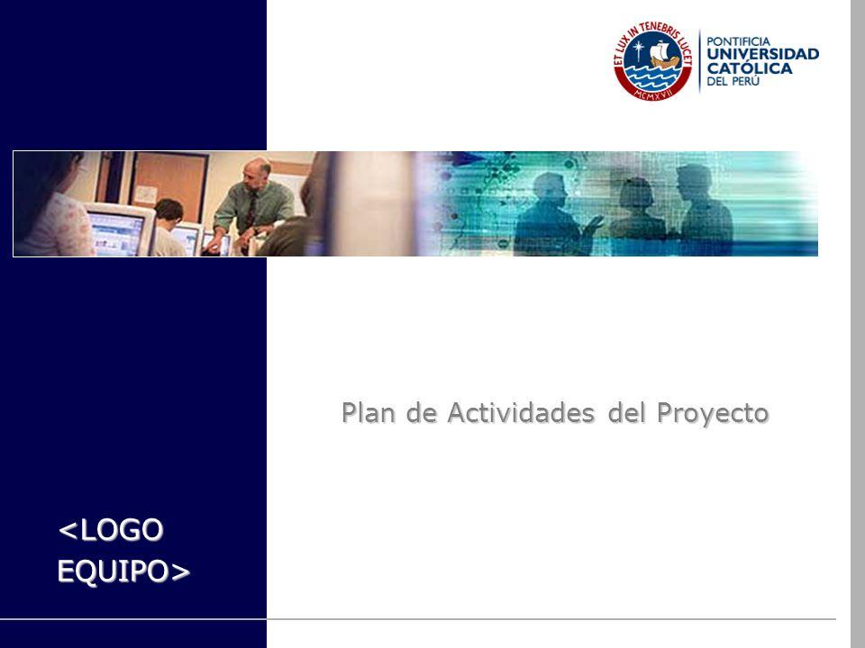 Plan de Actividades del Proyecto <LOGOEQUIPO>